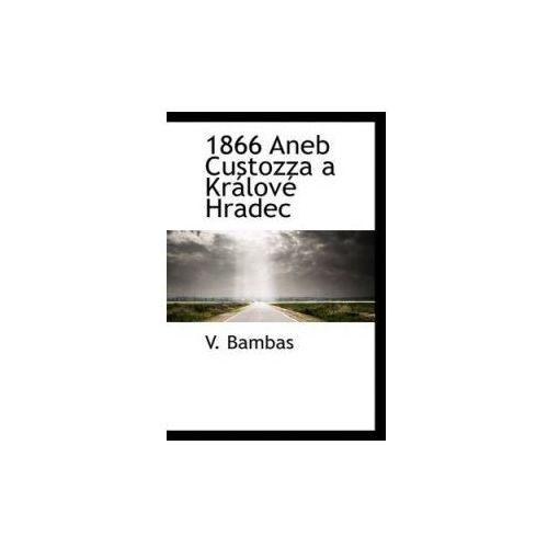 1866 Aneb Custozza a Kralove Hradec (9780559203480)