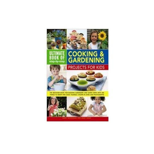 Ultimate Book of Step-by-step Cooking & Gardening Projects for Kids (9780857237958)
