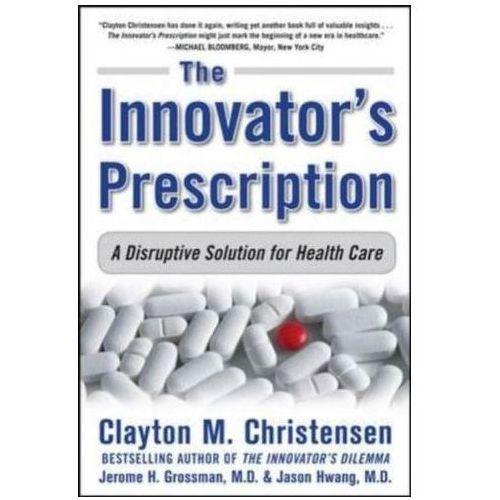 Innovator's Prescription: A Disruptive Solution for Health C (9780071592086)