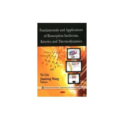 Fundamentals and Applications of Biosorption Isotherms, Kinetics and Thermodynamics (9781607411697)