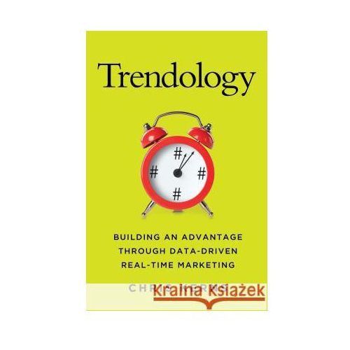Trendology : Building An Advantage Through Data-Driven Real-Time Marketing