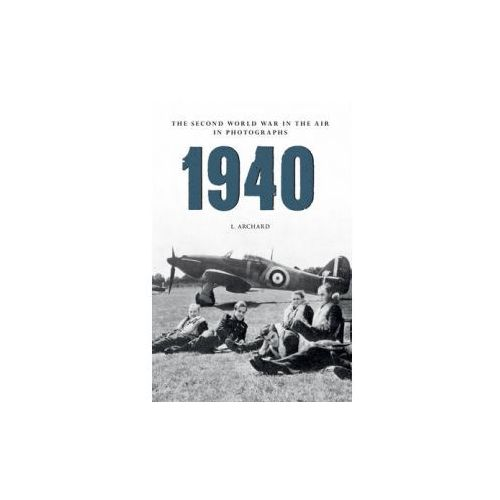 1940 The Second World War in the Air in Photographs (9781445622392)