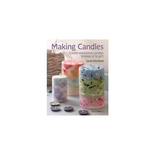 Making Candles: Create Decorative Candles to Keep or to Gift (9781782214298)