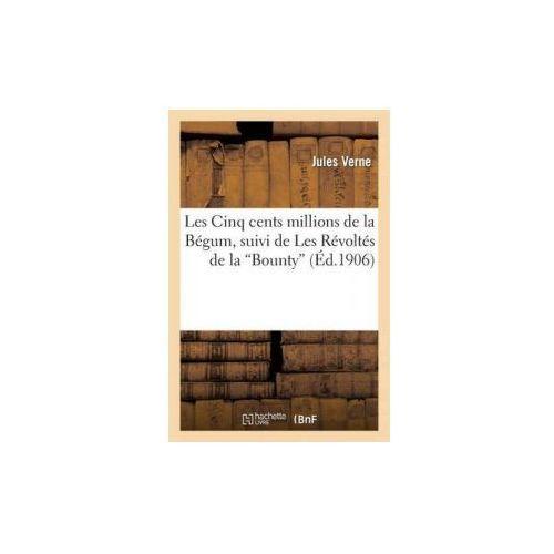 Les Cinq Cents Millions de La Begum, Suivi de Les Revoltes de La Bounty (Ed.1906)