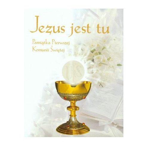 Jezus jest tu. Pamiątka Pierwszej Komunii Świętej praca zbiorowa, praca zbiorowa