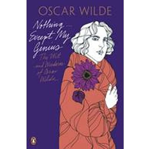 Nothing ... Except My Genius : The Wit And Wisdom Of Oscar Wilde (9780141192680)