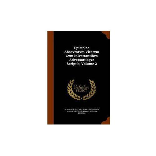 Epistolae Abscvrorvm Virorvm Cvm Inlvstrantibvs Adversariisqve Scriptis, Volume 2