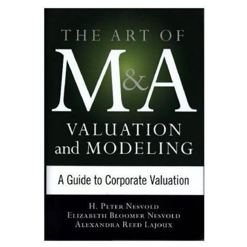 Art Of M & A Valuation And Modeling: A Guide To Corporate Valuation