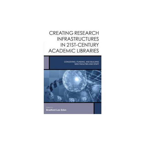 Creating Research Infrastructures in 21st-Century Academic Libraries (9781442252417)