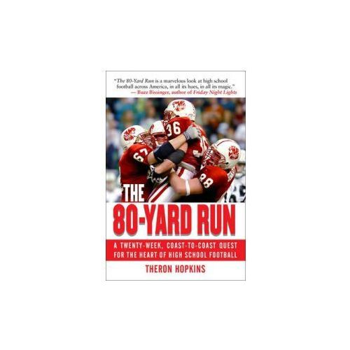The 80-Yard Run A Twenty-Week, Coast-To-Coast Quest for the Heart of High School Football