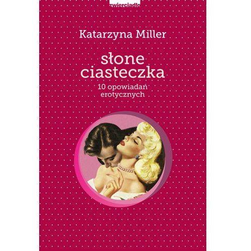 Słone ciasteczka. 10 opowiadań erotycznych - Katarzyna Miller