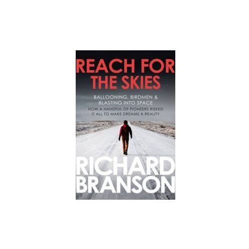 Reach For The Skies : Ballooning, Birdmen And Blasting Into Space (9780753519875)