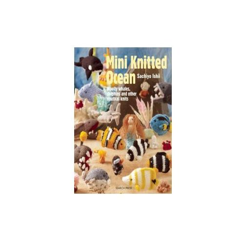 Mini Knitted Ocean: Woolly Whales, Dolphins and Other Nautical Knits (9781782212324)