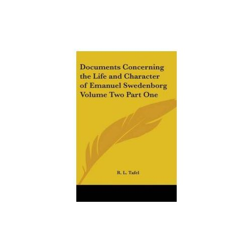 Documents Concerning the Life and Character of Emanuel Swedenborg Volume Two Part One (9781417949052)