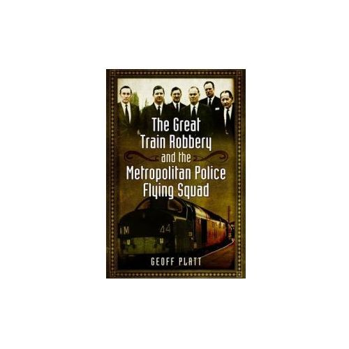 The Great Train Robbery And The Metropolitan Police Flying Squad (9781473823808)