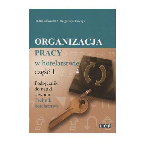 Organizacja Pracy w Hotelarstwie Część 1. Podręcznik do Nauki Zawodu Technik Hotelarstwa (2013)
