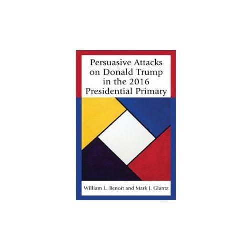 Persuasive Attacks on Donald Trump in the 2016 Presidential Primary (9781498548540)