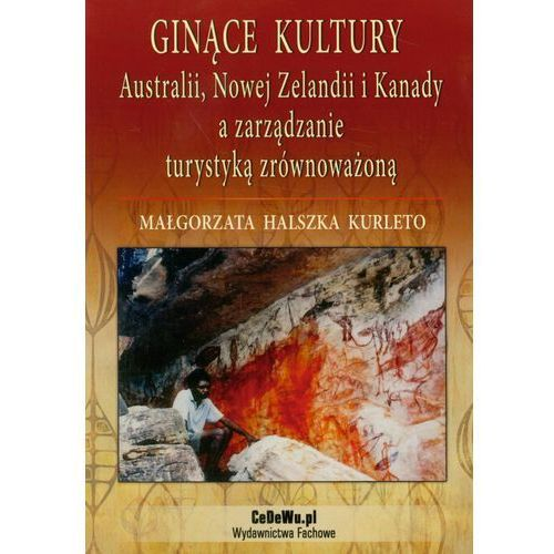 Ginące kultury Australii, Nowej Zelandii i Kanady a zarządzanie turystyką zrównoważoną, pozycja wydana w roku: 2011