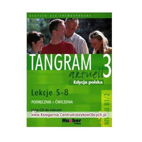 Tangram Aktuell 3, Kursbuch und Arbeitsbuch mit CD, lekcje 5-8, edycja polska., Duden Verlag / Hueber