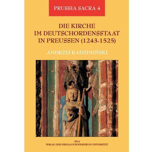 Die Kirche im Deutschordensstaat in Preussen (1243-1525). Organisation - Ausstattung - Rechtsprechung - Geistlichkeit - Gläubige - Andrzej Radzimiński (2014)