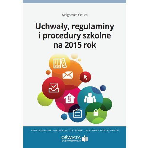 Uchwały, regulaminy i procedury na 2015 rok - Małgorzata Celuch, OPP - Oficyna Prawa Polskiego