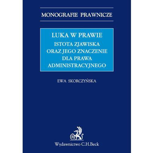 Luka w prawie Istota zjawiska oraz jego znaczenie dla prawa administracyjnego - Skorczyńska Ewa (536 str.)