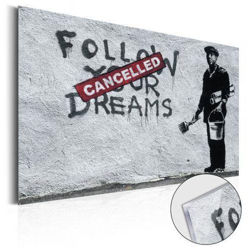 Artgeist Obraz na szkle akrylowym - follow your dreams cancelled by banksy [glass]