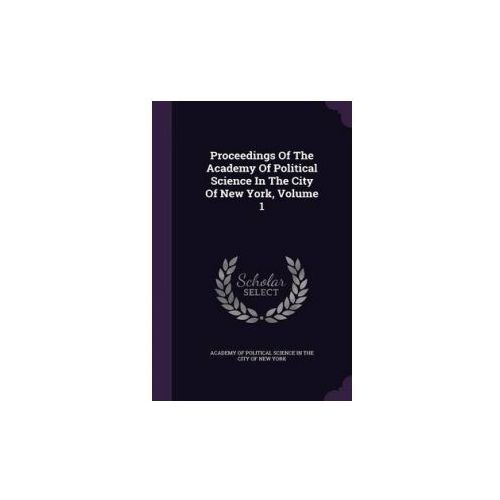 Proceedings of the Academy of Political Science in the City of New York, Volume 1