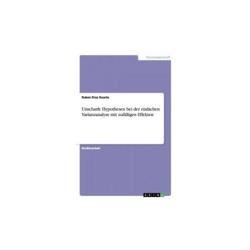 Unscharfe Hypothesen bei der einfachen Varianzanalyse mit zufälligen Effekten (9783656492726)