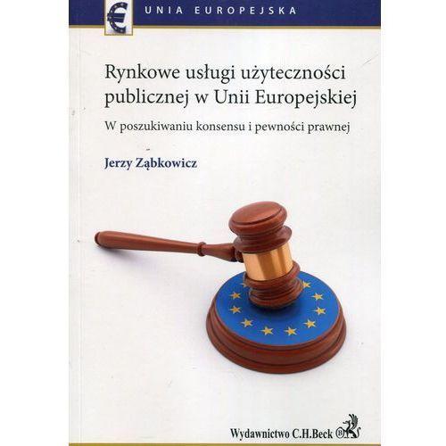 Rynkowe usługi użyteczności publicznej w Unii Europejskiej - Ząbkowicz Jerzy, C.H. BECK