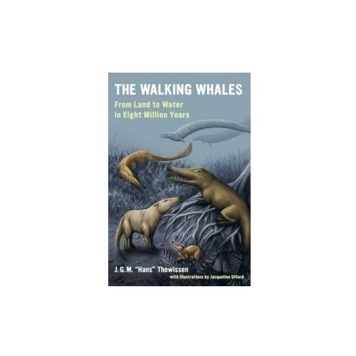 "The Walking Whales: From Land to Water in Eight Million Years, Thewissen, J. G. M. ""hans"""