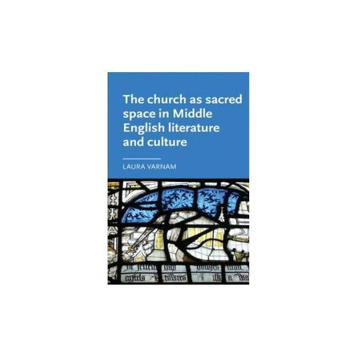 Church as Sacred Space in Middle English Literature and Culture (9781784994174)