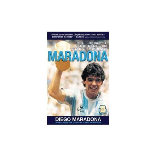 Maradona: The Autobiography of Soccer's Greatest and Most Controversial Star (9781616081867)