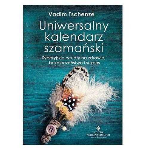 UNIWERSALNY KALENDARZ SZAMAŃSKI SYBERYJSKIE RYTUAŁY NA ZDROWIE BEZPIECZEŃSTWO I SUKCES Vadim Tschenze