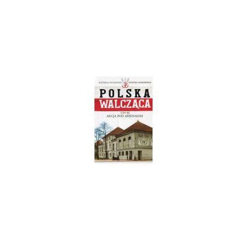 Polska Walcząca Tom 40 Akcja pod Aresenałem (2017)