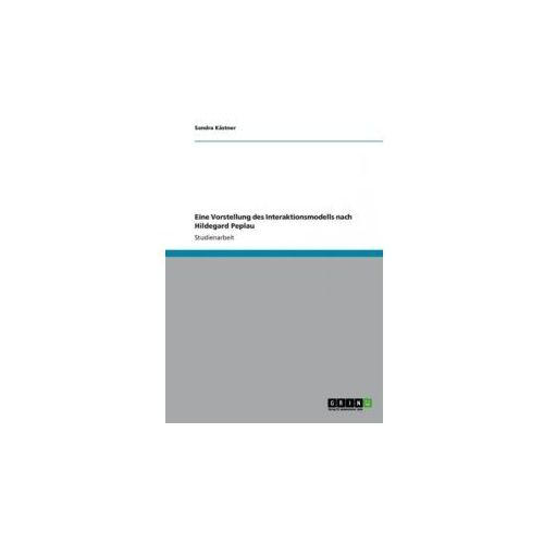 Kommunikation in der Krankenpflege. Das Interaktionsmodell nach Hildegard Peplau (9783656316565)