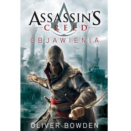 Assassin`s Creed: Objawienia. - Oliver Bowden, Oliver Bowden