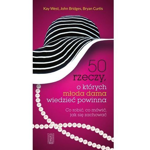 50 rzeczy o których młoda dama wiedzieć powinna - West Kay, Bridges Johna , Curtis Bryan (2016)