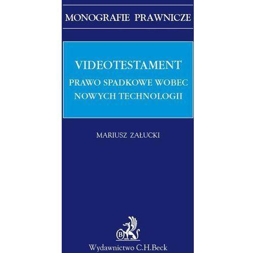 Videotestament Prawo spadkowe wobec nowych technologii - Mariusz Załucki, C.H. Beck