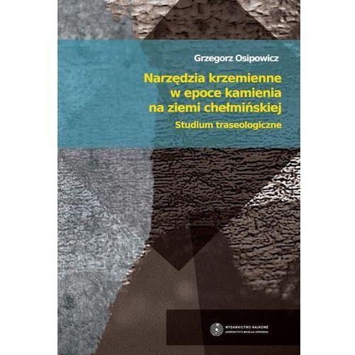 Narzędzia krzemienne w epoce kamienia na ziemi chełmińskiej (2011)