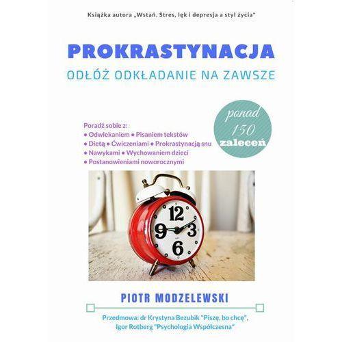 Prokrastynacja. Odłóż odkładanie na zawsze - Piotr Modzelewski (EPUB) (9788378599197)