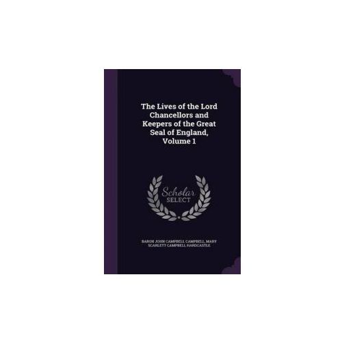 Lives of the Lord Chancellors and Keepers of the Great Seal of England, Volume 1 (9781340583002)