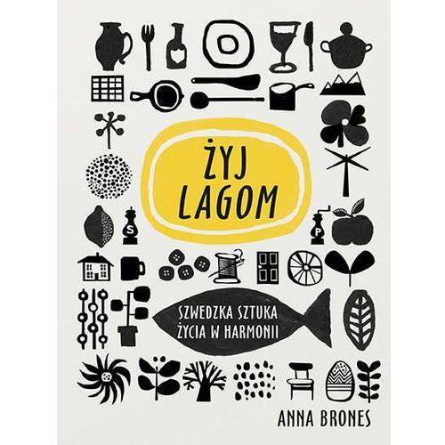LIVE LAGOM SZWEDZKA SZTUKA ŻYCIA W HARMONII - ANNA BRONES (2015)