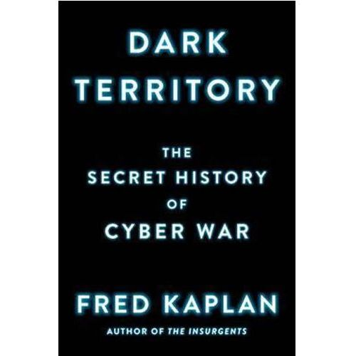 Dark Territory The Secret History Of Cyb (9781501140839)