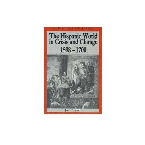 Hispanic World in Crisis and Change, 1598-1700