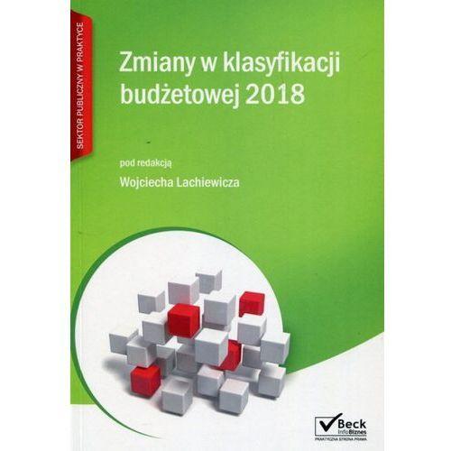 Zmiany w klasyfikacji budżetowej 2018 - Wojciech Lachiewicz, C.H. BECK