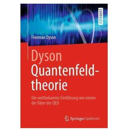 Dyson Quantenfeldtheorie: Die Weltbekannte Einfuhrung Von Einem Der Vater Der Qed