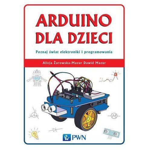 Arduino dla Dzieci. Poznaj Świat Elektroniki i Programowania, Wydawnictwo Naukowe PWN