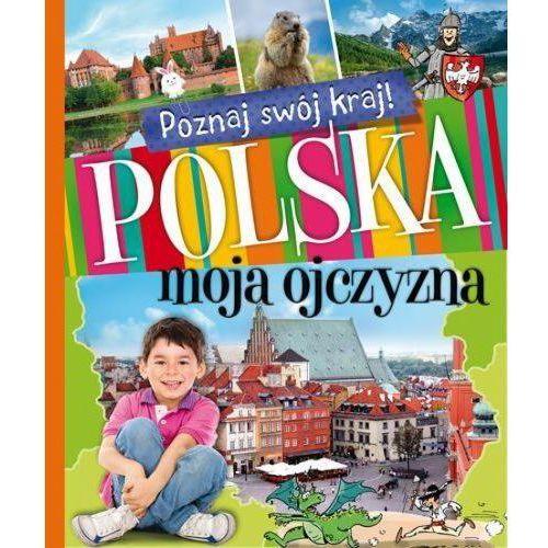 Poznaj swój kraj Polska moja ojczyzna, oprawa twarda