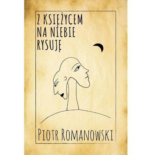 Z księżycem na niebie rysuję - Piotr Romanowski, Witanet